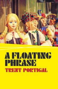 A Floating Phrase by Trent Portigal