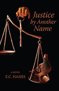 Justice by Another Name by E.C. Hanes