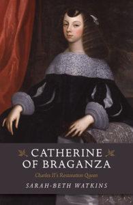 Catherine of Braganza by Sarah-Beth Watkins