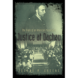 Justice at Dachau by Joshua M. Greene