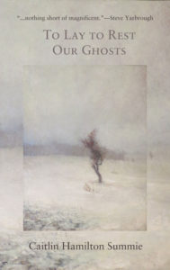 To Lay To Rest Our Ghosts by Caitlin Hamilton Summie