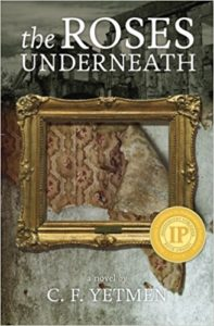Roses Underneath and What is Forgiven by C.F. Yetmen
