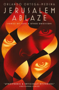 Jerusalem Ablaze: Stories of Love and Other Obsessions by Orlando Ortega-Medina