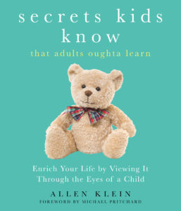 Secrets Kids Know... That Adults Oughta Learn by Allen Klein