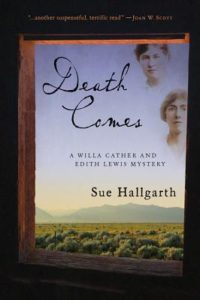 Death Comes: Willa Cather and Edith Lewis Mystery by Sue Hallgarth