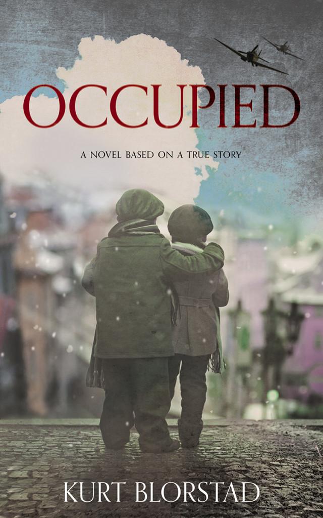 Occupied: A Novel Based on a True Story by Kurt Blorstad